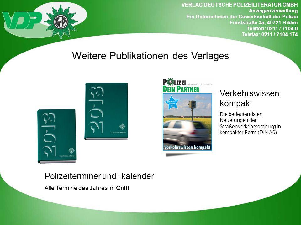 Hilden: Forststraße 3a, 40721 Hilden Telefon: 0211 / 7104-0 Telefax: 0211 / 7104-174 E-Mail: vdp.anzeigenverwaltung@vdpolizei.de vdp.anzeigenverwaltung@vdpolizei.de Betriebsstätte Worms: Rheinstraße 1, 67547 Worms Telefon: 06241 / 8496-0 Telefax: 06241 / 8496-70 E-Mail: vdp.anzeigenverwaltung.worms@vdpolizei.de vdp.anzeigenverwaltung.worms@vdpolizei.de VERLAG DEUTSCHE POLIZEILITERATUR GMBH Anzeigenverwaltung Ein Unternehmen der Gewerkschaft der Polizei
