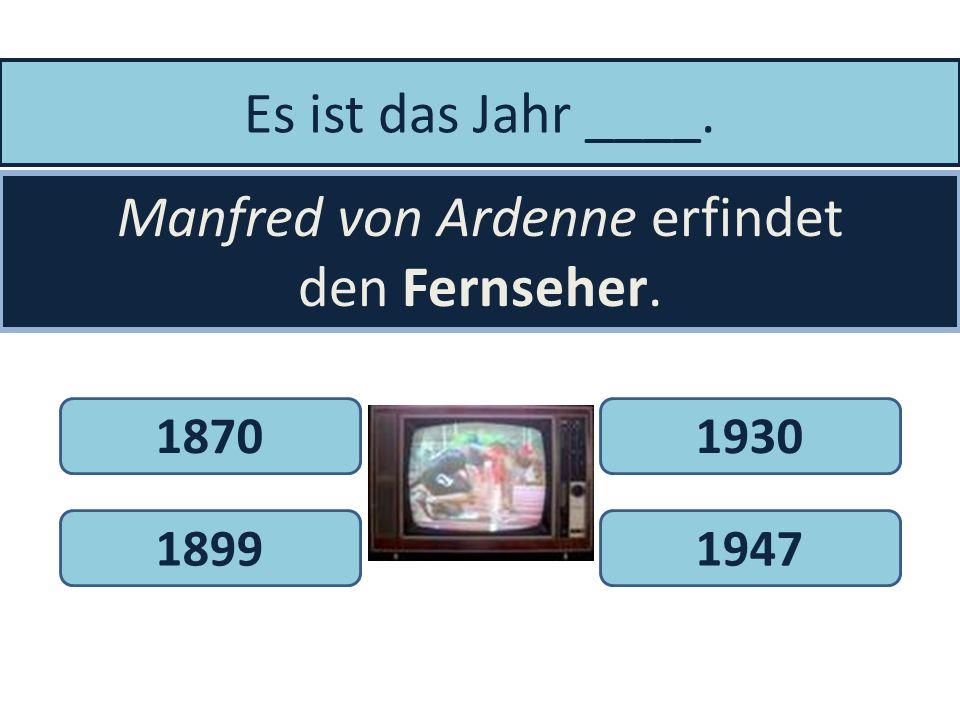 Es ist das Jahr 1854. Heinrich Göbel erfindet die _____________. GlühbirneArmbanduhrTaschenlampe