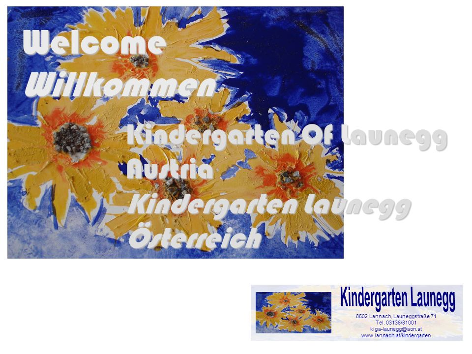 WelcomeWillkommen 8502 Lannach, Launeggstraße 71 Tel. 03136/81001 kiga-launegg@aon.at www.lannach.at/kindergarten Kindergarten Of Launegg Austria Kind