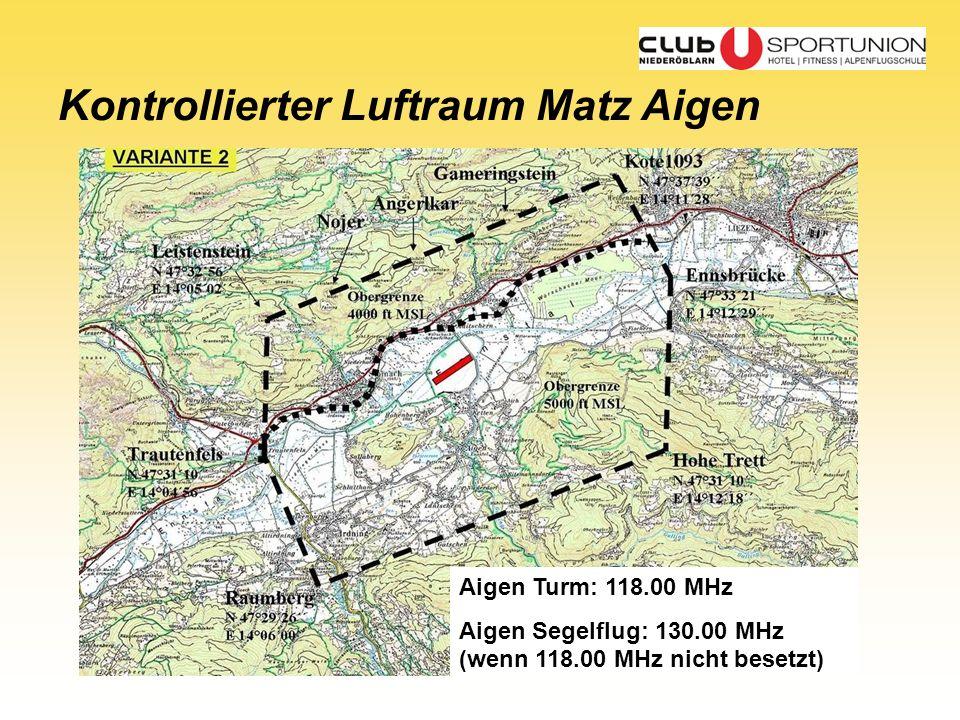 Kontrollierter Luftraum Matz Aigen Aigen Turm: 118.00 MHz Aigen Segelflug: 130.00 MHz (wenn 118.00 MHz nicht besetzt)