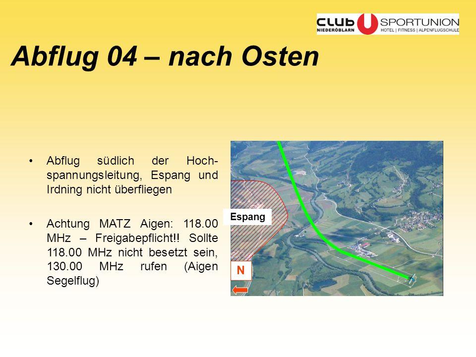 Abflug 04 – nach Osten Espang Abflug südlich der Hoch- spannungsleitung, Espang und Irdning nicht überfliegen Achtung MATZ Aigen: 118.00 MHz – Freigab