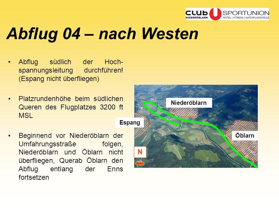 Abflug 04 – nach Westen Öblarn Niederöblarn Abflug südlich der Hoch- spannungsleitung durchführen! (Espang nicht überfliegen) Platzrundenhöhe beim süd
