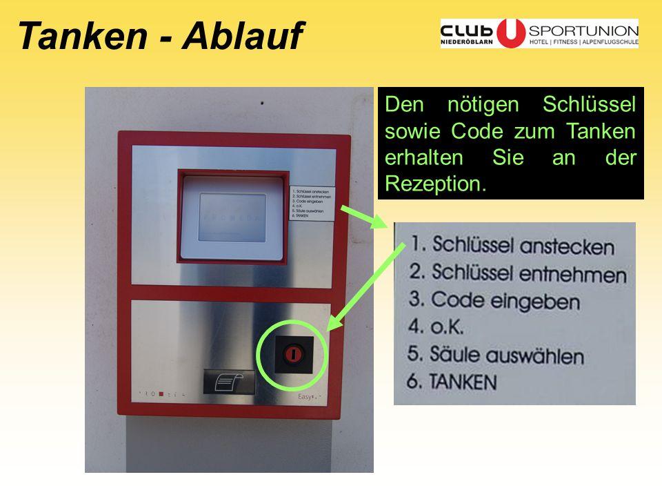 Tanken - Ablauf Den nötigen Schlüssel sowie Code zum Tanken erhalten Sie an der Rezeption.