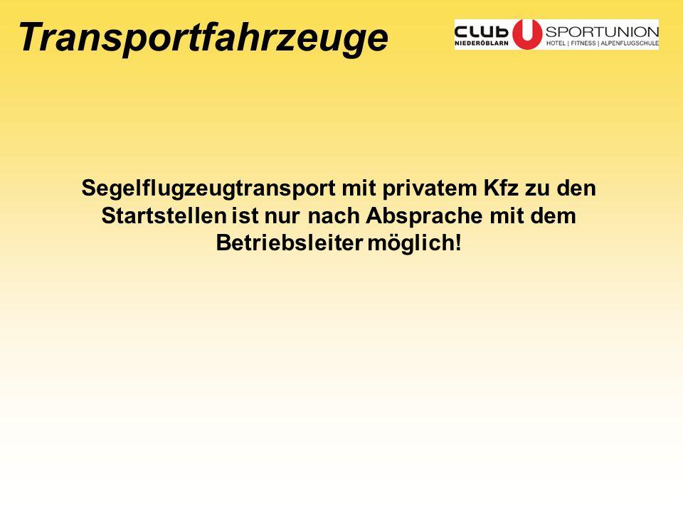 Transportfahrzeuge Segelflugzeugtransport mit privatem Kfz zu den Startstellen ist nur nach Absprache mit dem Betriebsleiter möglich!