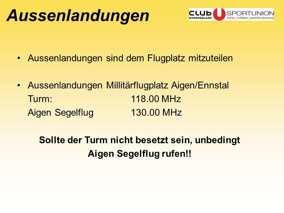 Aussenlandungen Aussenlandungen sind dem Flugplatz mitzuteilen Aussenlandungen Millitärflugplatz Aigen/Ennstal Turm: 118.00 MHz Aigen Segelflug130.00
