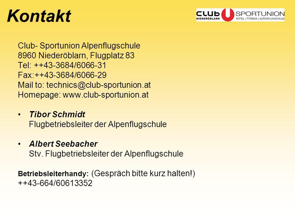 Kontakt Club- Sportunion Alpenflugschule 8960 Niederöblarn, Flugplatz 83 Tel: ++43-3684/6066-31 Fax:++43-3684/6066-29 Mail to: technics@club-sportunio