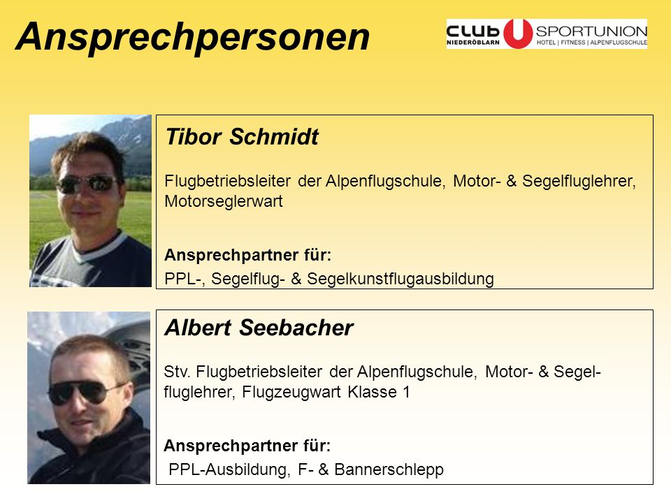 Ansprechpersonen Tibor Schmidt Flugbetriebsleiter der Alpenflugschule, Motor- & Segelfluglehrer, Motorseglerwart Ansprechpartner für: PPL-, Segelflug-
