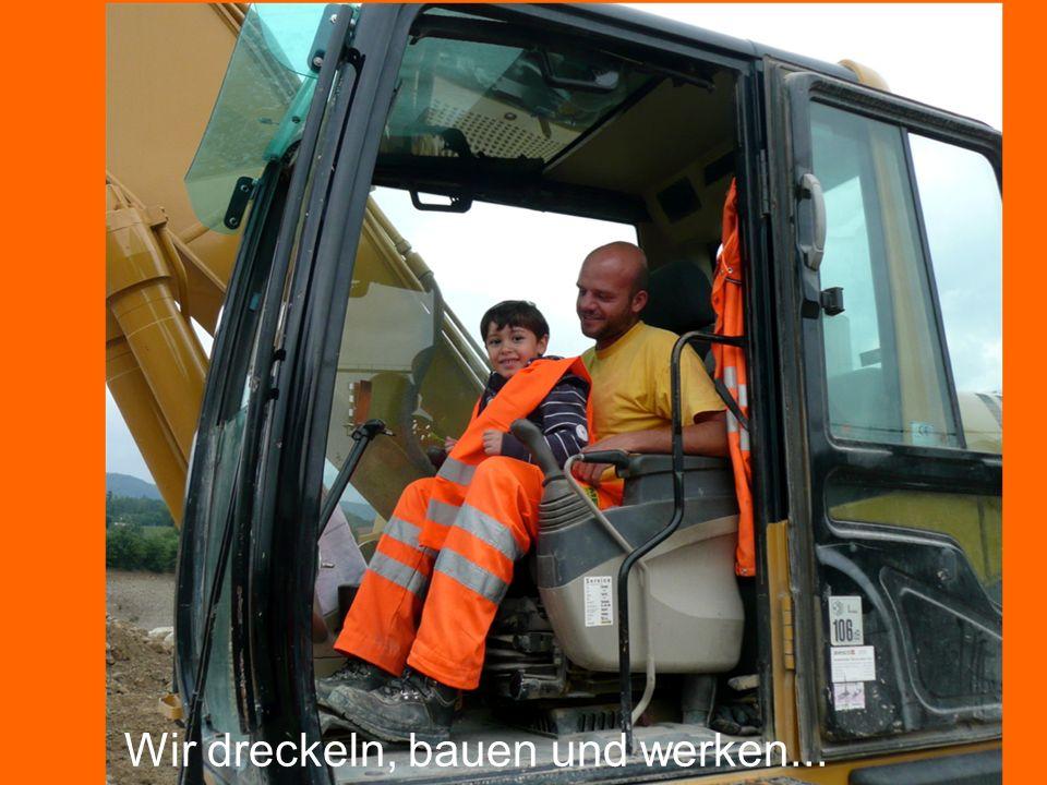Wir dreckeln, bauen und werken...
