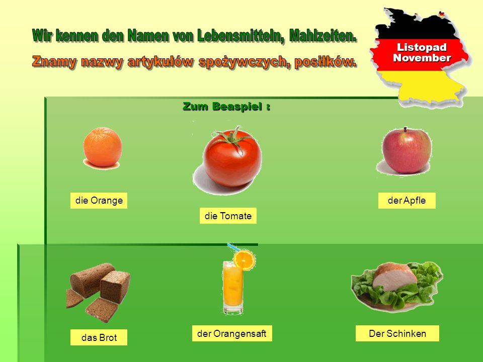 ListopadNovember die Orange Der Schinken das Brot der Orangensaft der Apfle die Tomate Zum Beaspiel :