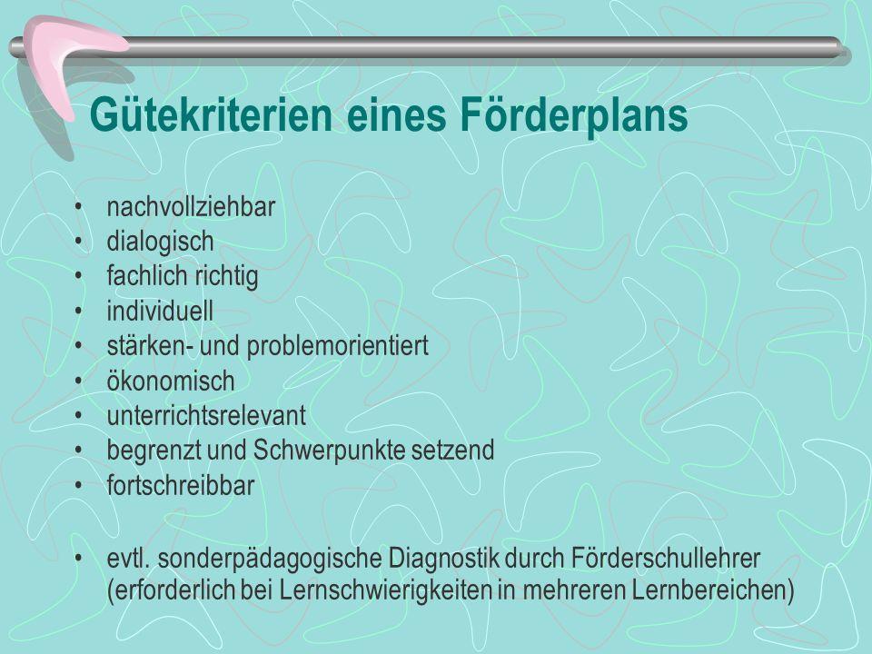 Gütekriterien eines Förderplans nachvollziehbar dialogisch fachlich richtig individuell stärken- und problemorientiert ökonomisch unterrichtsrelevant