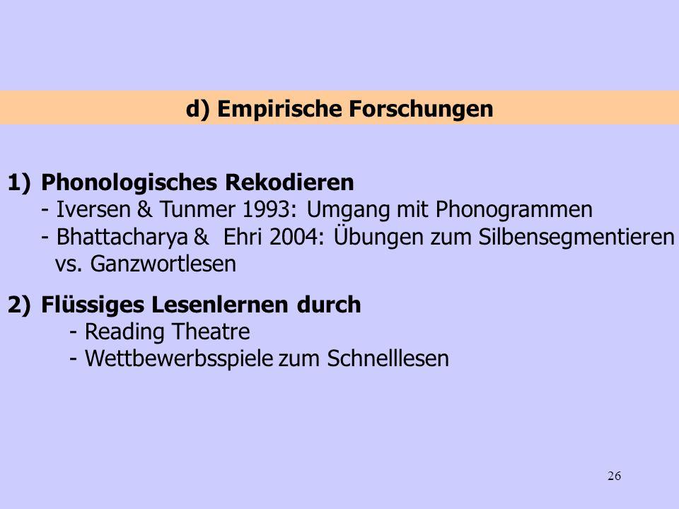 26 1)Phonologisches Rekodieren - Iversen & Tunmer 1993: Umgang mit Phonogrammen - Bhattacharya & Ehri 2004: Übungen zum Silbensegmentieren vs. Ganzwor