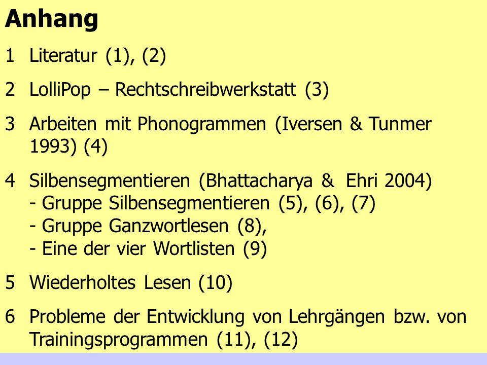40 Anhang 1Literatur (1), (2) 2LolliPop – Rechtschreibwerkstatt (3) 3Arbeiten mit Phonogrammen (Iversen & Tunmer 1993) (4) 4Silbensegmentieren (Bhatta