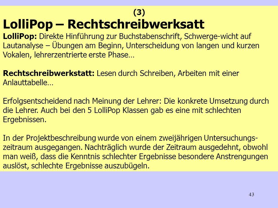 43 (3) LolliPop – Rechtschreibwerksatt LolliPop: Direkte Hinführung zur Buchstabenschrift, Schwerge-wicht auf Lautanalyse – Übungen am Beginn, Untersc