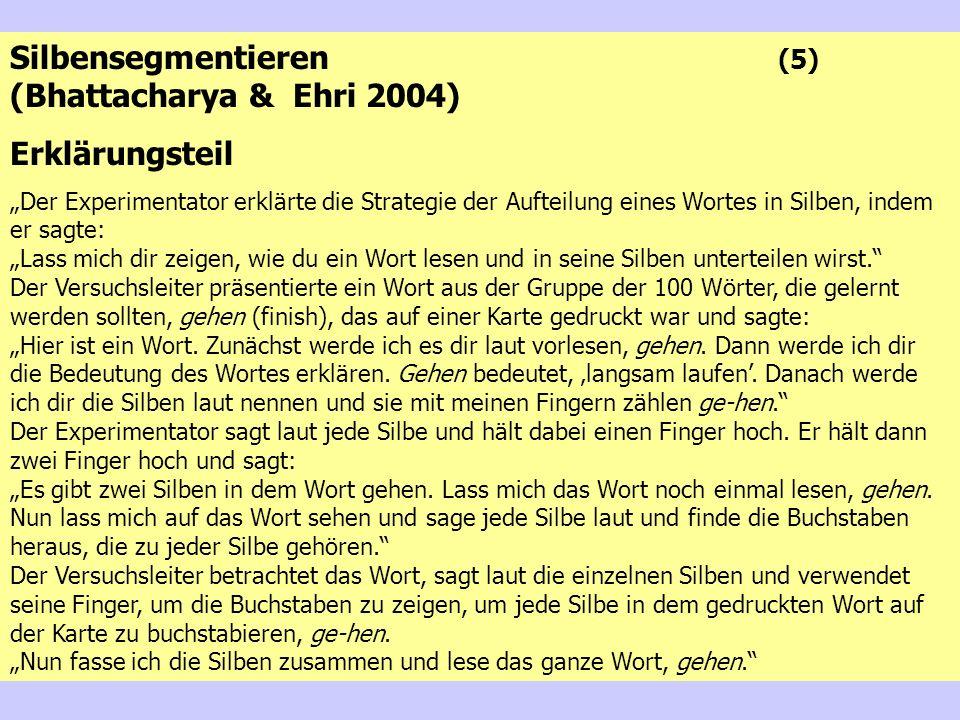 45 Silbensegmentieren (5) (Bhattacharya & Ehri 2004) Erklärungsteil Der Experimentator erklärte die Strategie der Aufteilung eines Wortes in Silben, i