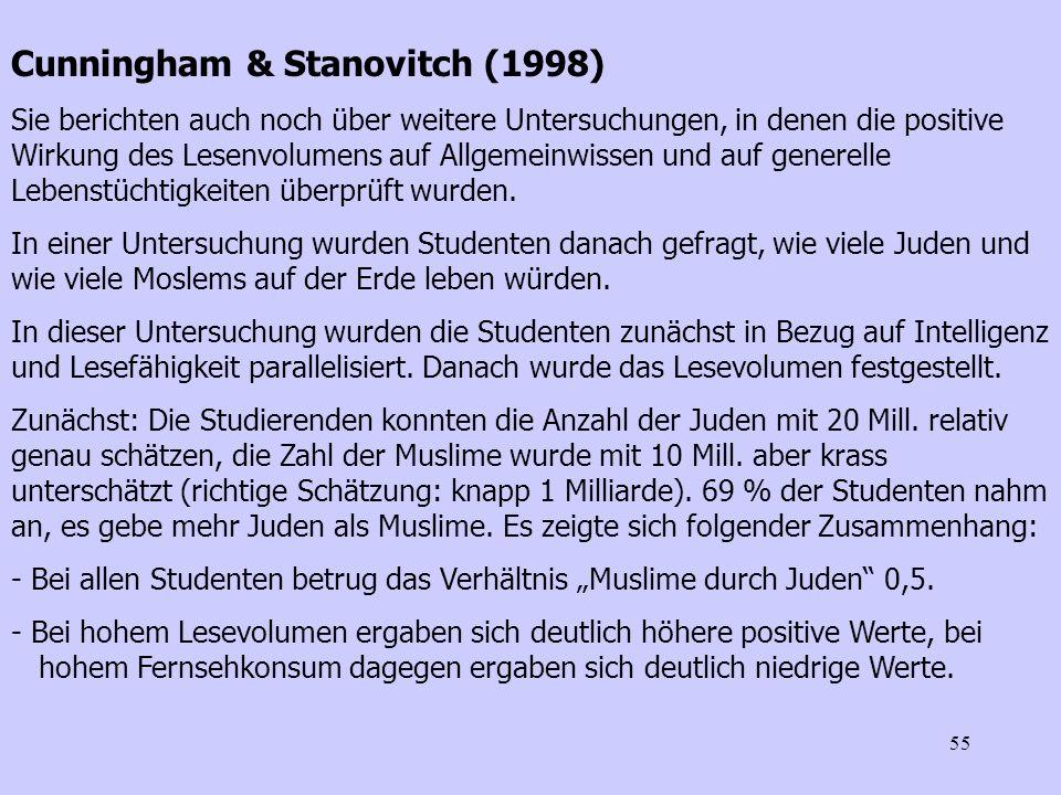 55 Cunningham & Stanovitch (1998) Sie berichten auch noch über weitere Untersuchungen, in denen die positive Wirkung des Lesenvolumens auf Allgemeinwi