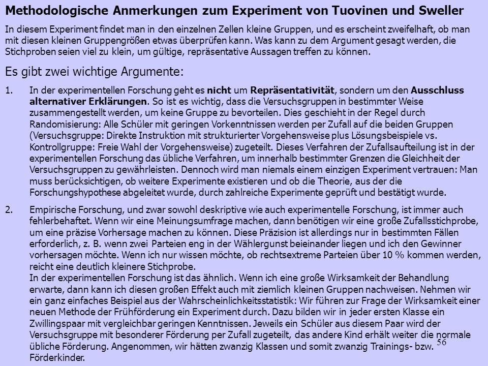 56 Es gibt zwei wichtige Argumente: 1.In der experimentellen Forschung geht es nicht um Repräsentativität, sondern um den Ausschluss alternativer Erkl