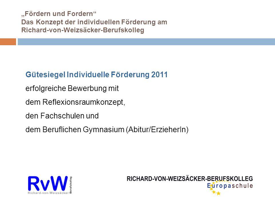 Fördern und Fordern Das Konzept der individuellen Förderung am Richard-von-Weizsäcker-Berufskolleg Gütesiegel Individuelle Förderung 2011 erfolgreiche