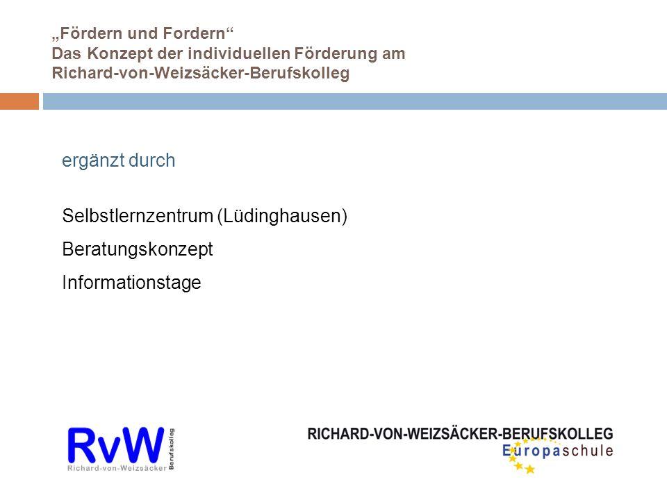 Fördern und Fordern Das Konzept der individuellen Förderung am Richard-von-Weizsäcker-Berufskolleg ergänzt durch Selbstlernzentrum (Lüdinghausen) Bera