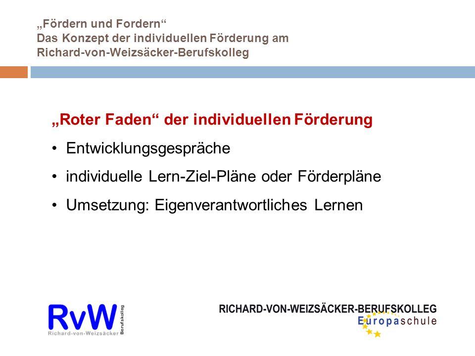 Fördern und Fordern Das Konzept der individuellen Förderung am Richard-von-Weizsäcker-Berufskolleg Roter Faden der individuellen Förderung Entwicklung