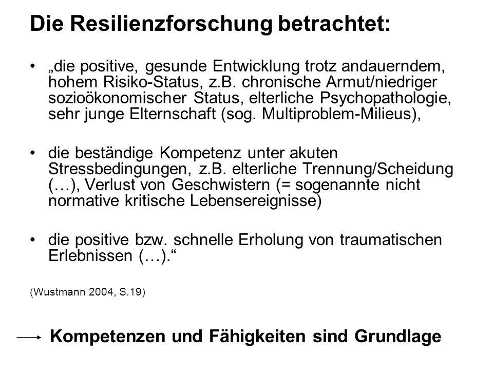 Die Resilienzforschung betrachtet: die positive, gesunde Entwicklung trotz andauerndem, hohem Risiko-Status, z.B. chronische Armut/niedriger sozioökon