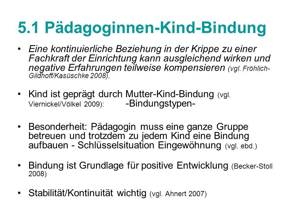 5.1 Pädagoginnen-Kind-Bindung Eine kontinuierliche Beziehung in der Krippe zu einer Fachkraft der Einrichtung kann ausgleichend wirken und negative Er