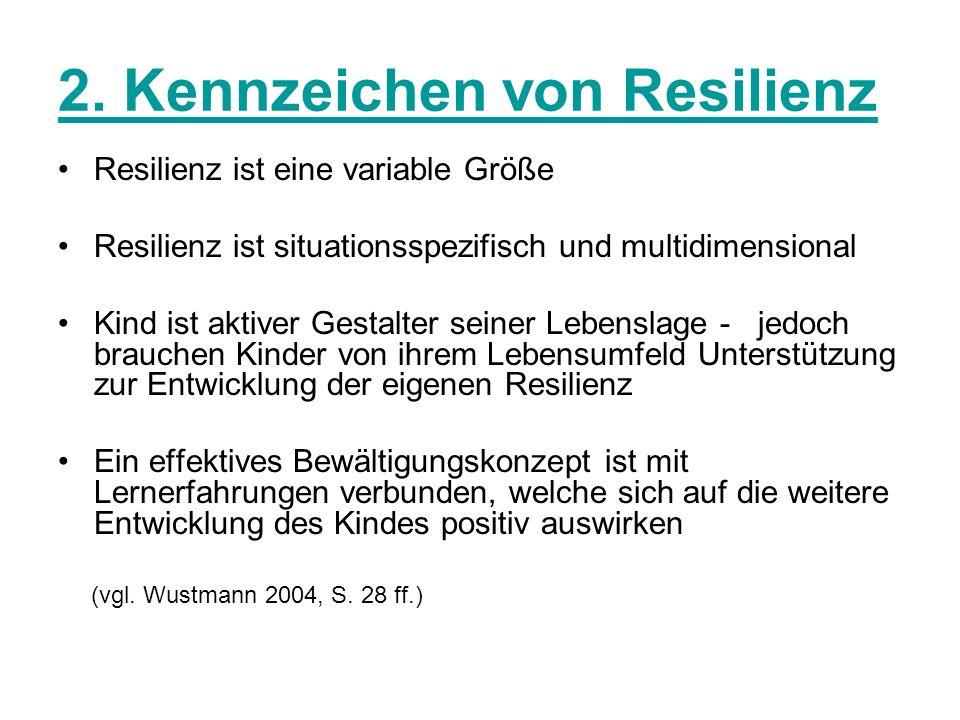 2. Kennzeichen von Resilienz Resilienz ist eine variable Größe Resilienz ist situationsspezifisch und multidimensional Kind ist aktiver Gestalter sein