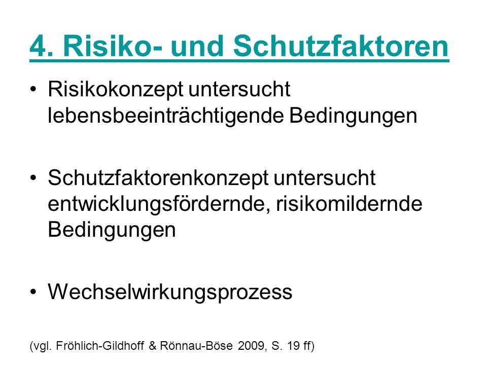4. Risiko- und Schutzfaktoren Risikokonzept untersucht lebensbeeinträchtigende Bedingungen Schutzfaktorenkonzept untersucht entwicklungsfördernde, ris