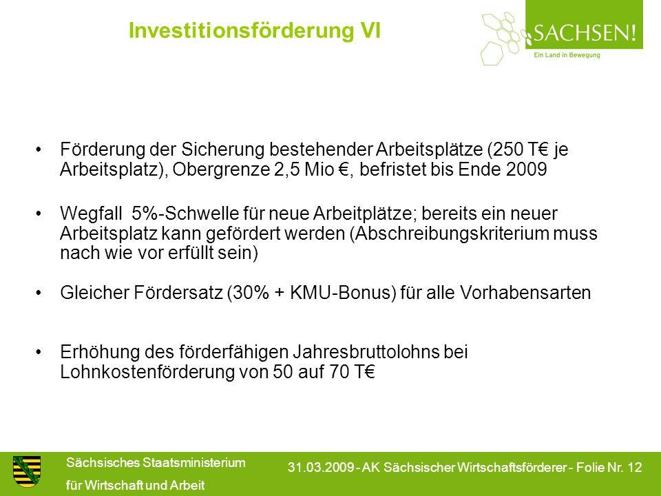 Sächsisches Staatsministerium für Wirtschaft und Arbeit 31.03.2009 - AK Sächsischer Wirtschaftsförderer - Folie Nr. 12 Investitionsförderung VI Förder