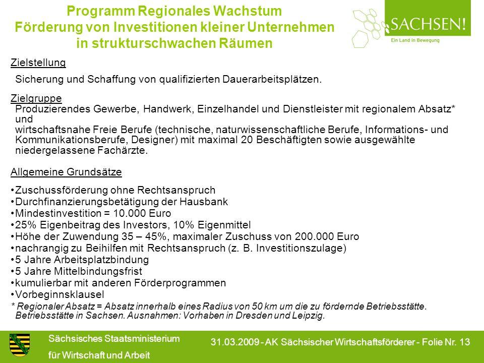 Sächsisches Staatsministerium für Wirtschaft und Arbeit 31.03.2009 - AK Sächsischer Wirtschaftsförderer - Folie Nr. 13 Programm Regionales Wachstum Fö