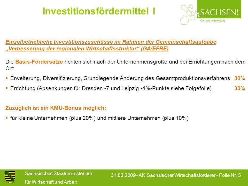 Sächsisches Staatsministerium für Wirtschaft und Arbeit 31.03.2009 - AK Sächsischer Wirtschaftsförderer - Folie Nr. 5 Investitionsfördermittel I Einze