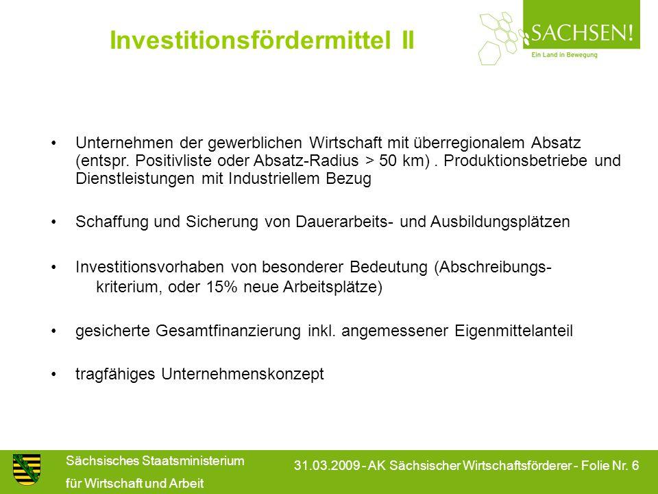 Sächsisches Staatsministerium für Wirtschaft und Arbeit 31.03.2009 - AK Sächsischer Wirtschaftsförderer - Folie Nr. 6 Investitionsfördermittel II Unte