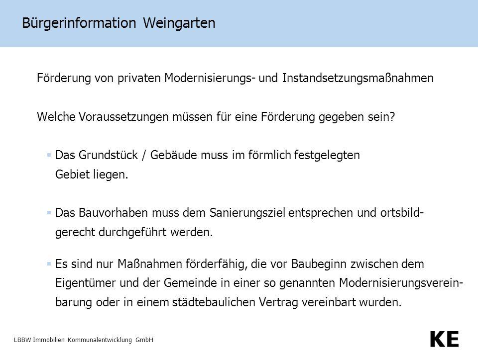 LBBW Immobilien Kommunalentwicklung GmbH Bürgerinformation Weingarten Förderung von privaten Modernisierungs- und Instandsetzungsmaßnahmen Die Modernisierungs- und Instandsetzungskosten müssen wirtschaftlich vertretbar sein (Ausnahme: denkmalgeschützte Gebäude) Die Gebäude müssen umfassend saniert werden, d.