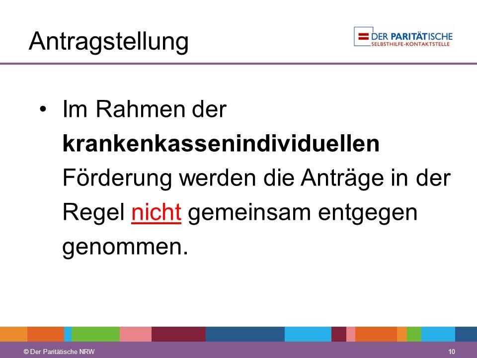 © Der Paritätische NRW 10 © Der Paritätische NRW Antragstellung Im Rahmen der krankenkassenindividuellen Förderung werden die Anträge in der Regel nic