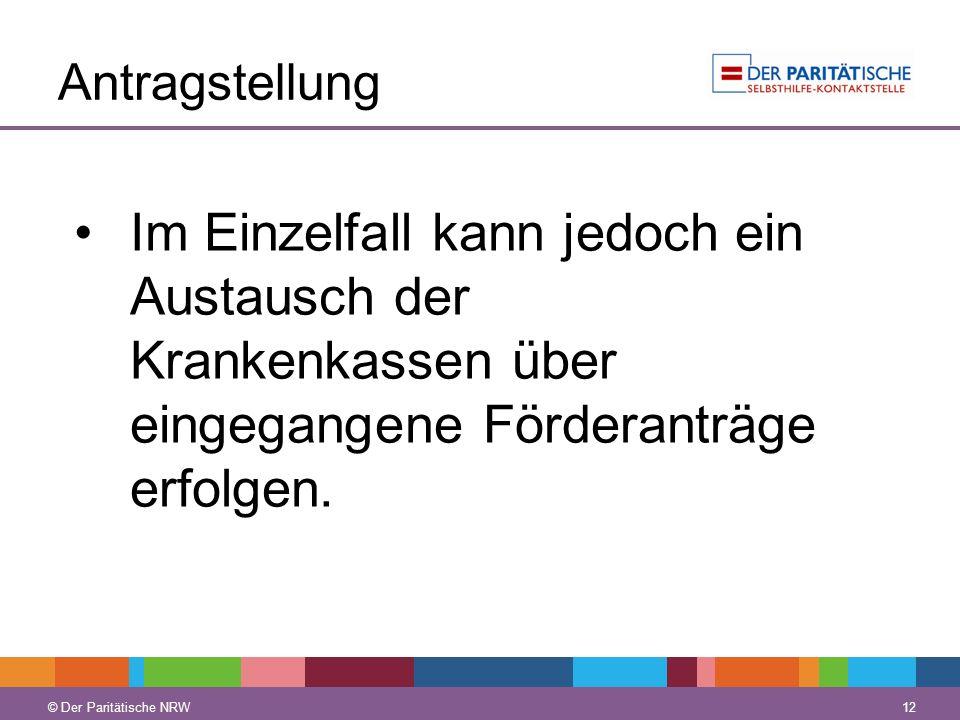 © Der Paritätische NRW 12 © Der Paritätische NRW Antragstellung Im Einzelfall kann jedoch ein Austausch der Krankenkassen über eingegangene Förderantr