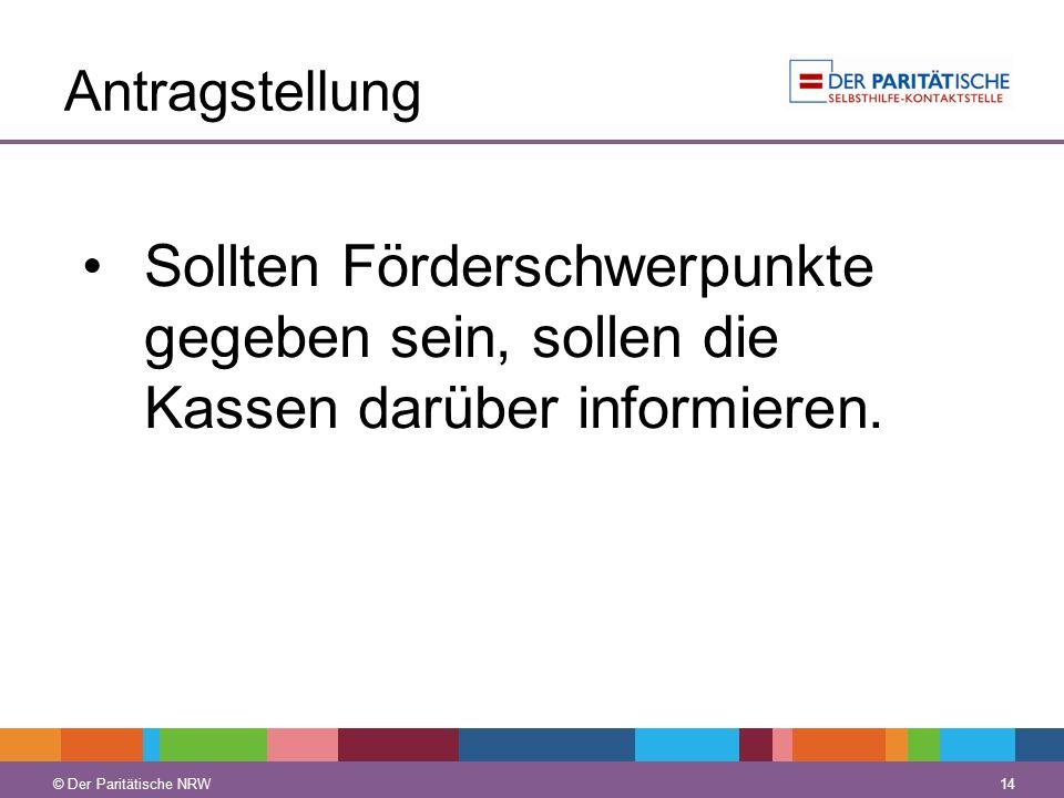 © Der Paritätische NRW 14 © Der Paritätische NRW Antragstellung Sollten Förderschwerpunkte gegeben sein, sollen die Kassen darüber informieren.