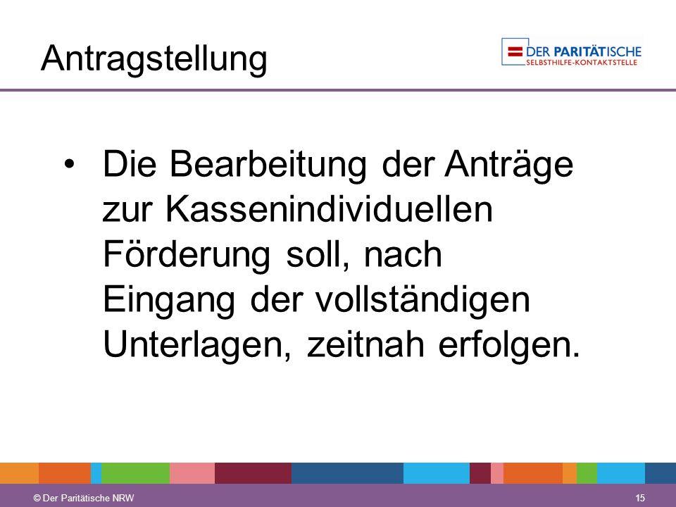 © Der Paritätische NRW 15 © Der Paritätische NRW Antragstellung Die Bearbeitung der Anträge zur Kassenindividuellen Förderung soll, nach Eingang der v
