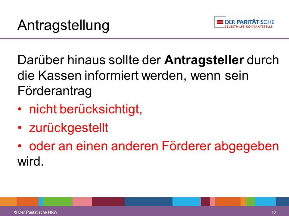 © Der Paritätische NRW 18 © Der Paritätische NRW Antragstellung Darüber hinaus sollte der Antragsteller durch die Kassen informiert werden, wenn sein