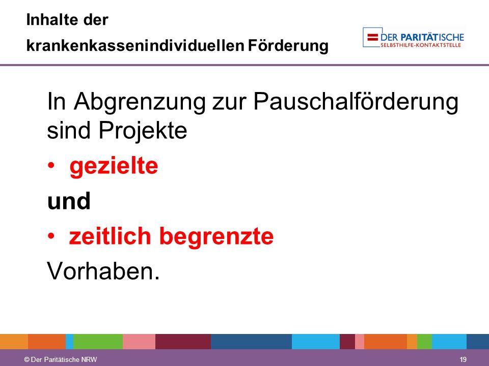 © Der Paritätische NRW 19 © Der Paritätische NRW Inhalte der krankenkassenindividuellen Förderung In Abgrenzung zur Pauschalförderung sind Projekte ge