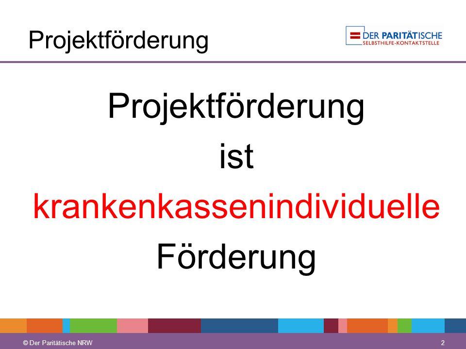 © Der Paritätische NRW 2 Projektförderung Projektförderung ist krankenkassenindividuelle Förderung