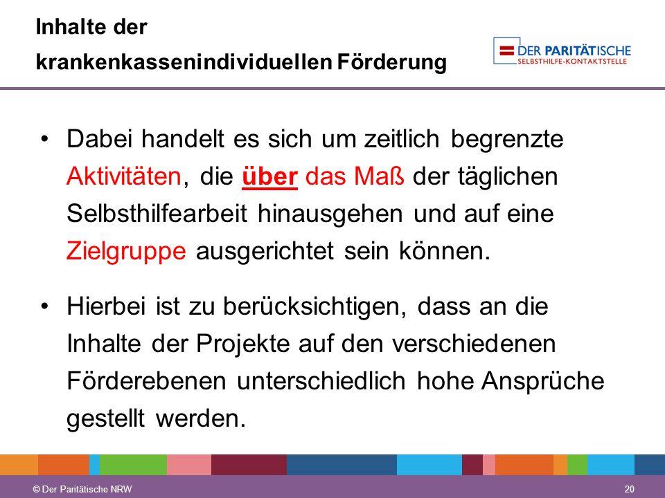 © Der Paritätische NRW 20 © Der Paritätische NRW Inhalte der krankenkassenindividuellen Förderung Dabei handelt es sich um zeitlich begrenzte Aktivitä