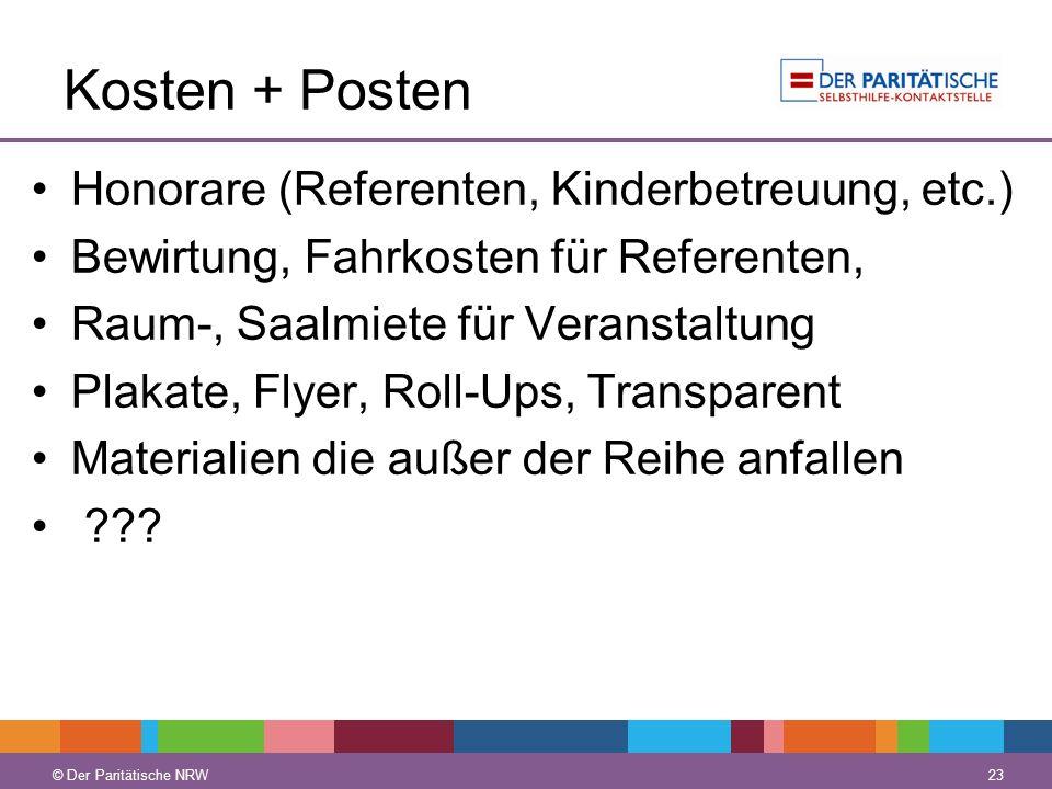 © Der Paritätische NRW 23 © Der Paritätische NRW Kosten + Posten Honorare (Referenten, Kinderbetreuung, etc.) Bewirtung, Fahrkosten für Referenten, Ra