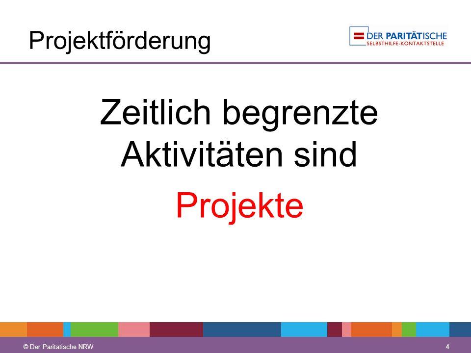 © Der Paritätische NRW 4 Projektförderung Zeitlich begrenzte Aktivitäten sind Projekte