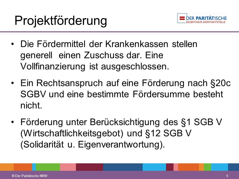 © Der Paritätische NRW 5 Projektförderung Die Fördermittel der Krankenkassen stellen generell einen Zuschuss dar. Eine Vollfinanzierung ist ausgeschlo