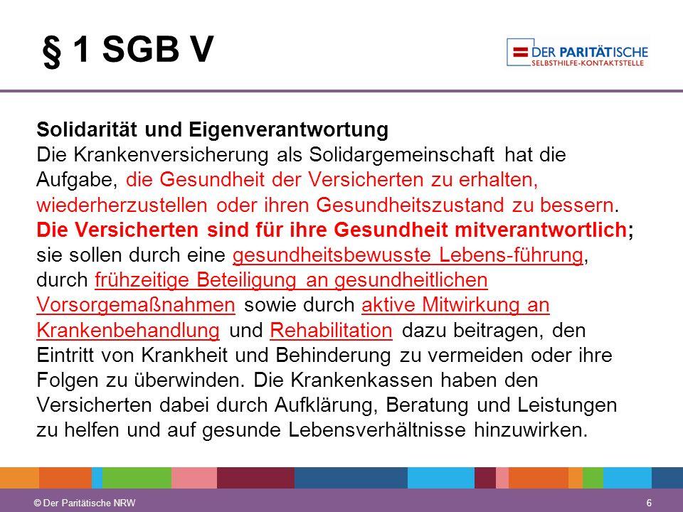 © Der Paritätische NRW 6 § 1 SGB V Solidarität und Eigenverantwortung Die Krankenversicherung als Solidargemeinschaft hat die Aufgabe, die Gesundheit