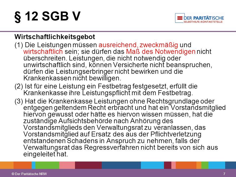 © Der Paritätische NRW 7 § 12 SGB V Wirtschaftlichkeitsgebot (1) Die Leistungen müssen ausreichend, zweckmäßig und wirtschaftlich sein; sie dürfen das