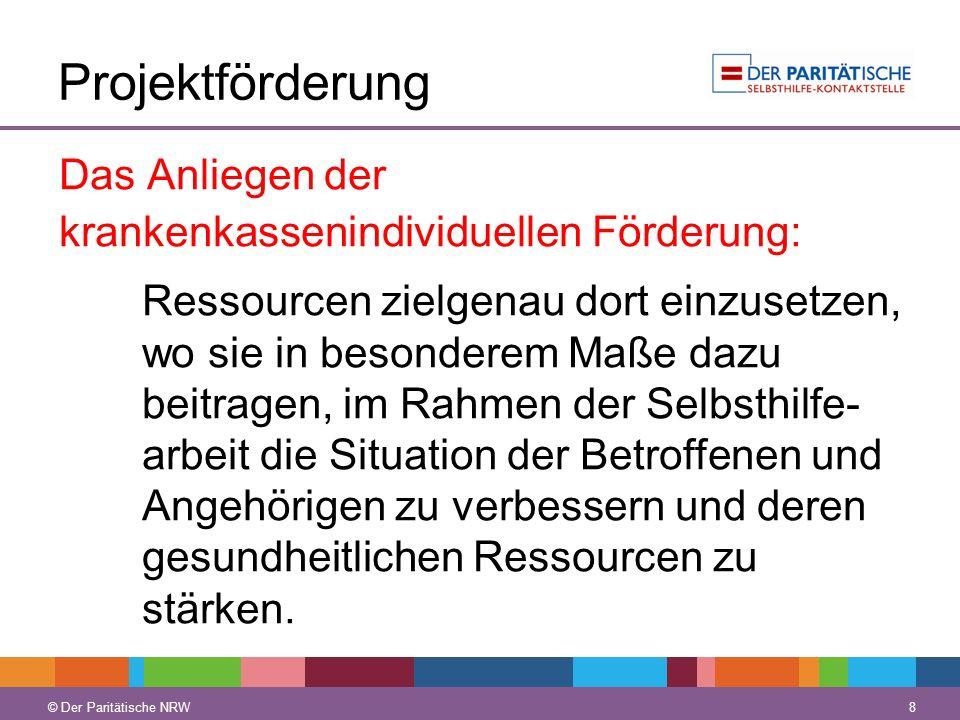 © Der Paritätische NRW 8 Projektförderung Das Anliegen der krankenkassenindividuellen Förderung: Ressourcen zielgenau dort einzusetzen, wo sie in beso