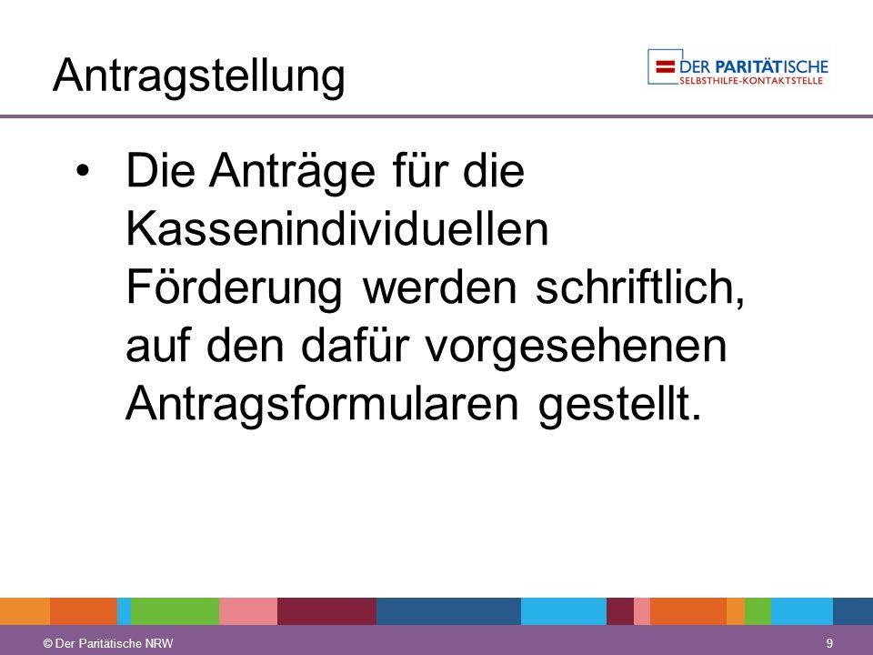 © Der Paritätische NRW 9 Antragstellung Die Anträge für die Kassenindividuellen Förderung werden schriftlich, auf den dafür vorgesehenen Antragsformul
