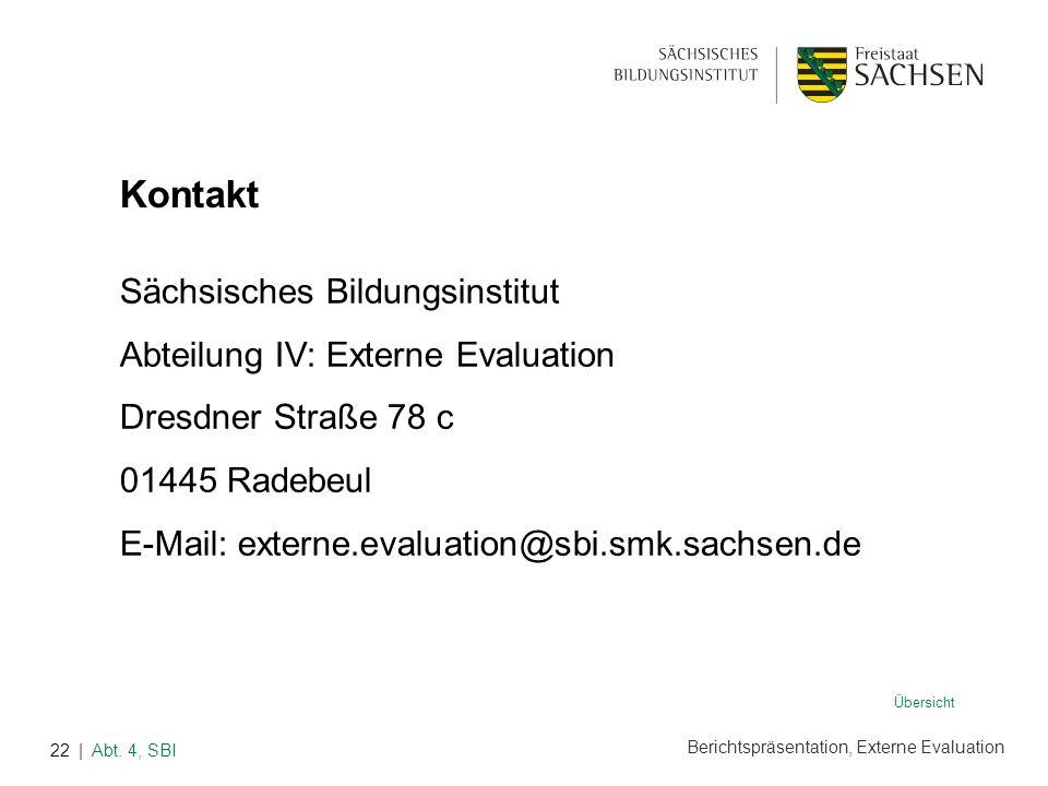 Berichtspräsentation, Externe Evaluation | Abt. 4, SBI22 Sächsisches Bildungsinstitut Abteilung IV: Externe Evaluation Dresdner Straße 78 c 01445 Rade