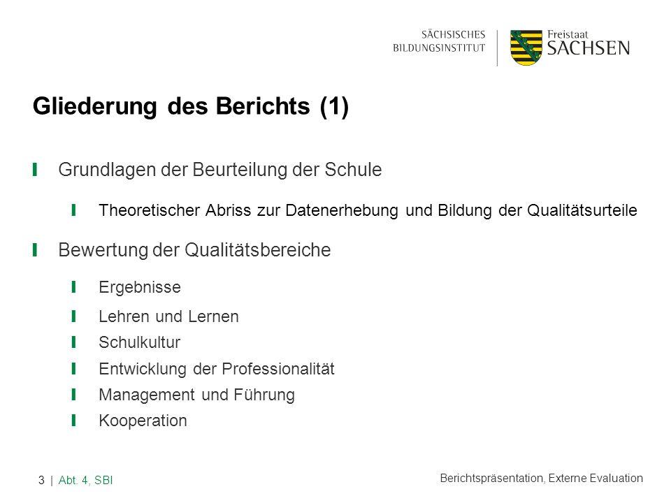 Berichtspräsentation, Externe Evaluation | Abt. 4, SBI3 Gliederung des Berichts (1) Grundlagen der Beurteilung der Schule Theoretischer Abriss zur Dat