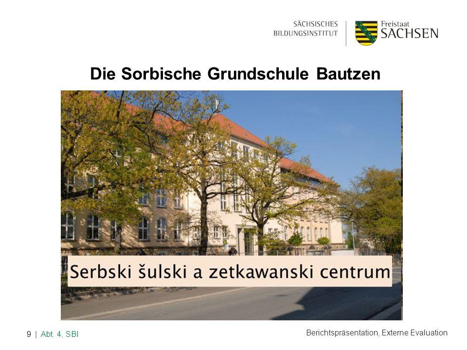 Berichtspräsentation, Externe Evaluation | Abt. 4, SBI9 Die Sorbische Grundschule Bautzen